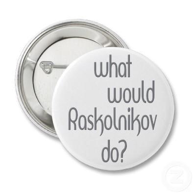 What would Raskolnikov do?
